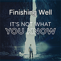 It's Not What You Know: Finishing Well