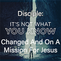 A Disciple Is Changed And On A Mission For Jesus