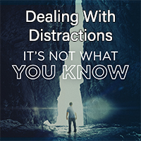It's Not What You Know: Dealing With Distractions