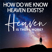 Is There More? How Do We Know That Heaven Exists?