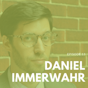 Episode 13 | How to Hide An Empire with Dr. Daniel Immerwahr