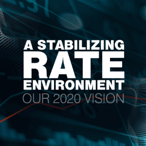 Our 2020 Vision: A Stabilizing Rate Environment