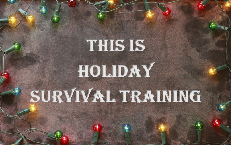This is Holiday Survival Training
