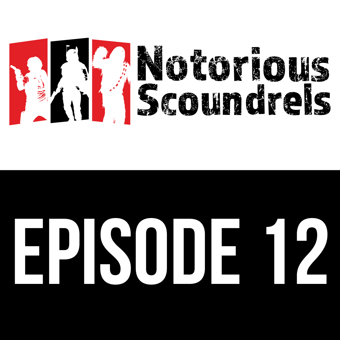 Notorious Scoundrels Episode 12 - I'd just as soon kiss a Wookie