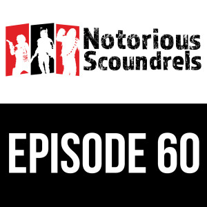 Notorious Scoundrels Ep 60 - You Disappoint Me