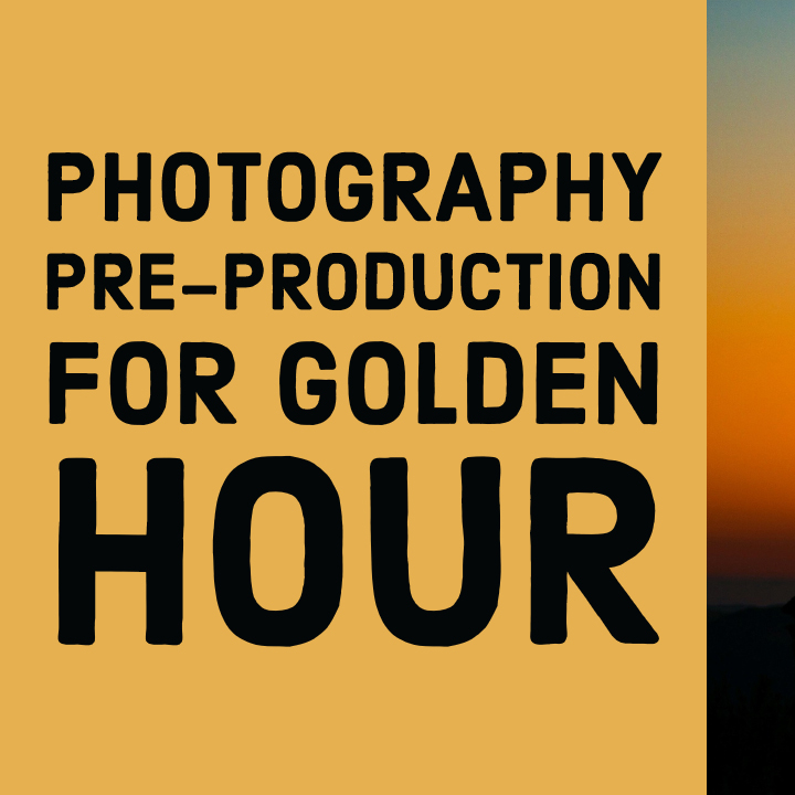Golden Hour Photography & The Importance Of Pre-Production