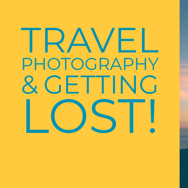 Travel Photography & How To Embrace Getting Lost