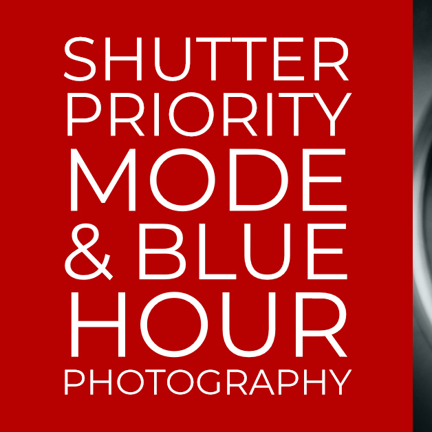 Shutter Priority Mode & Blue Hour Photography