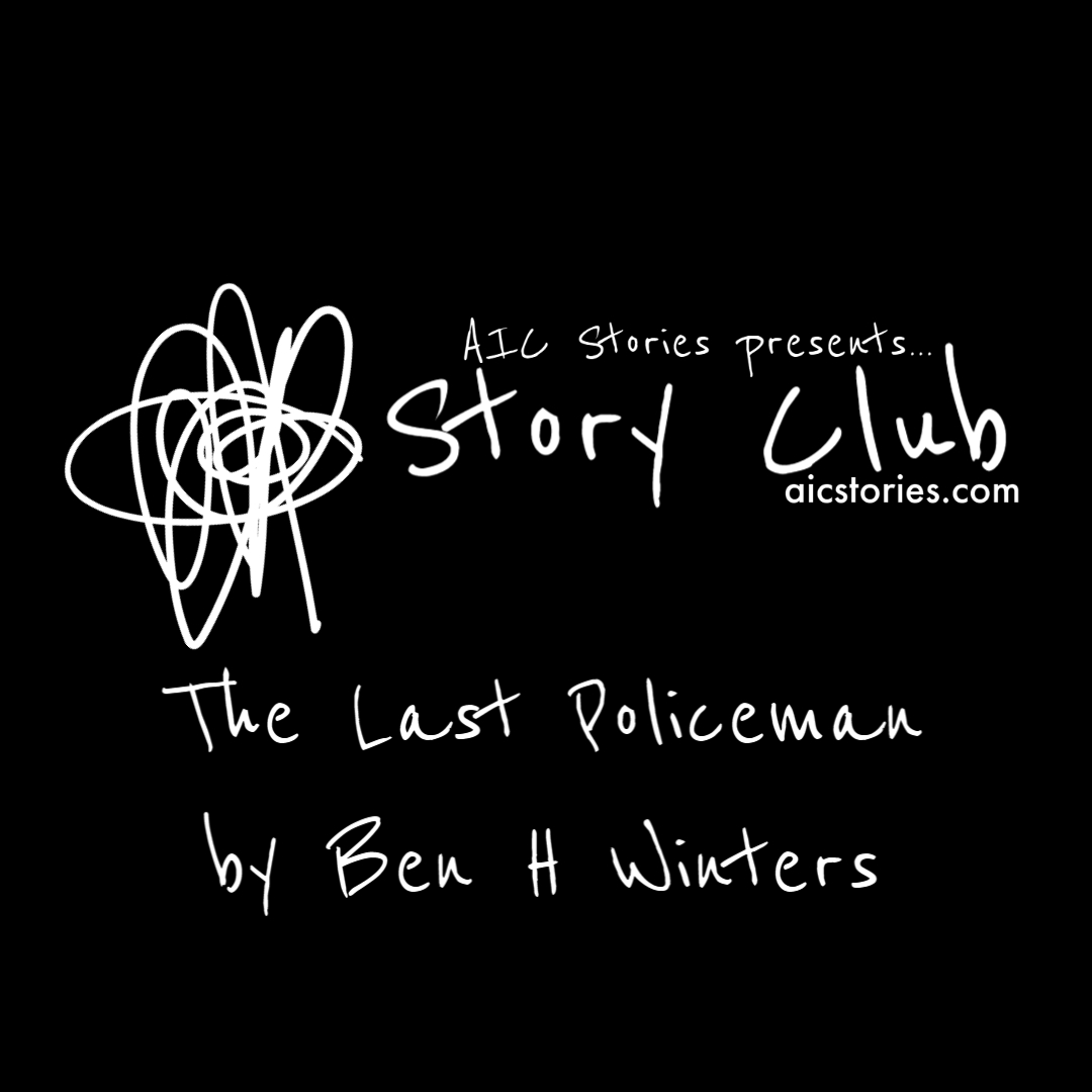 Story Club 003 - The Last Policeman by Ben H Winters