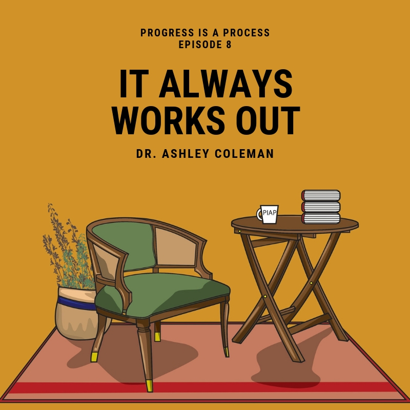 It Always Works Out ft. Dr. Ashley Coleman, Psyd