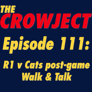 #111: R1 v Cats post-game Walk and Talk