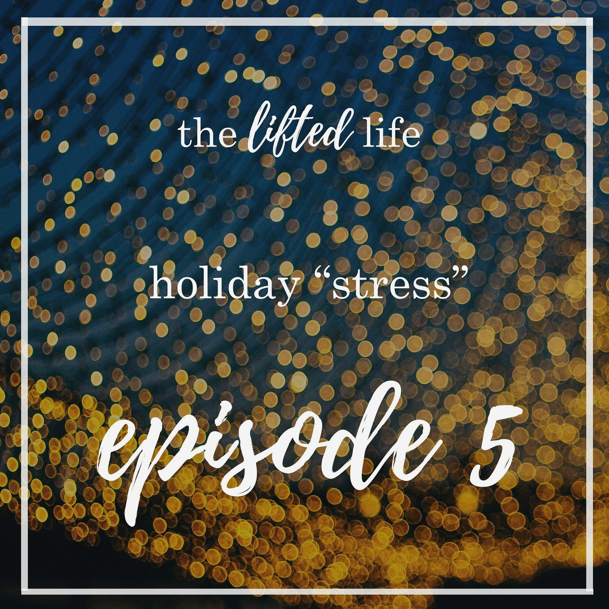 "Ep #5: Holiday ""Stress"""