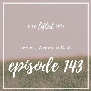 Ep #143: Dreams, Wishes, and Goals