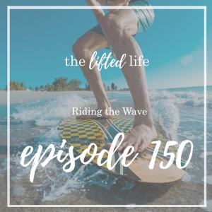 Ep #150: Riding the Wave
