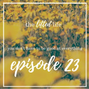 Ep #23: You Don't Have To Be Good At Everything