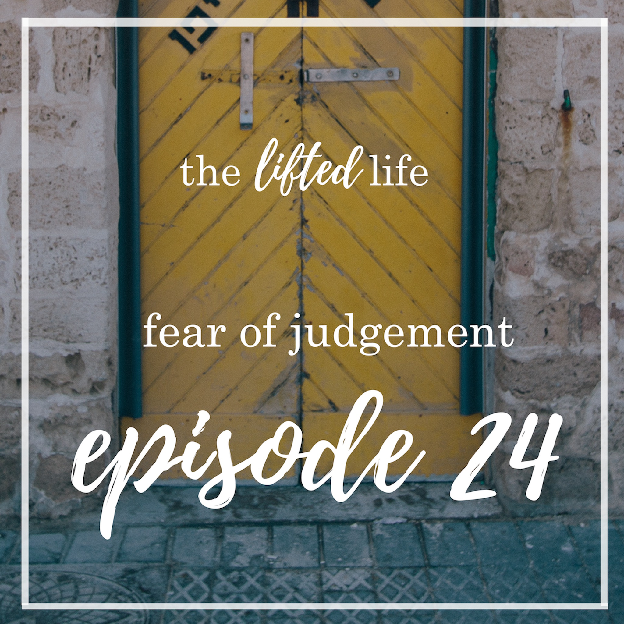 Ep #24: Fear of Judgement