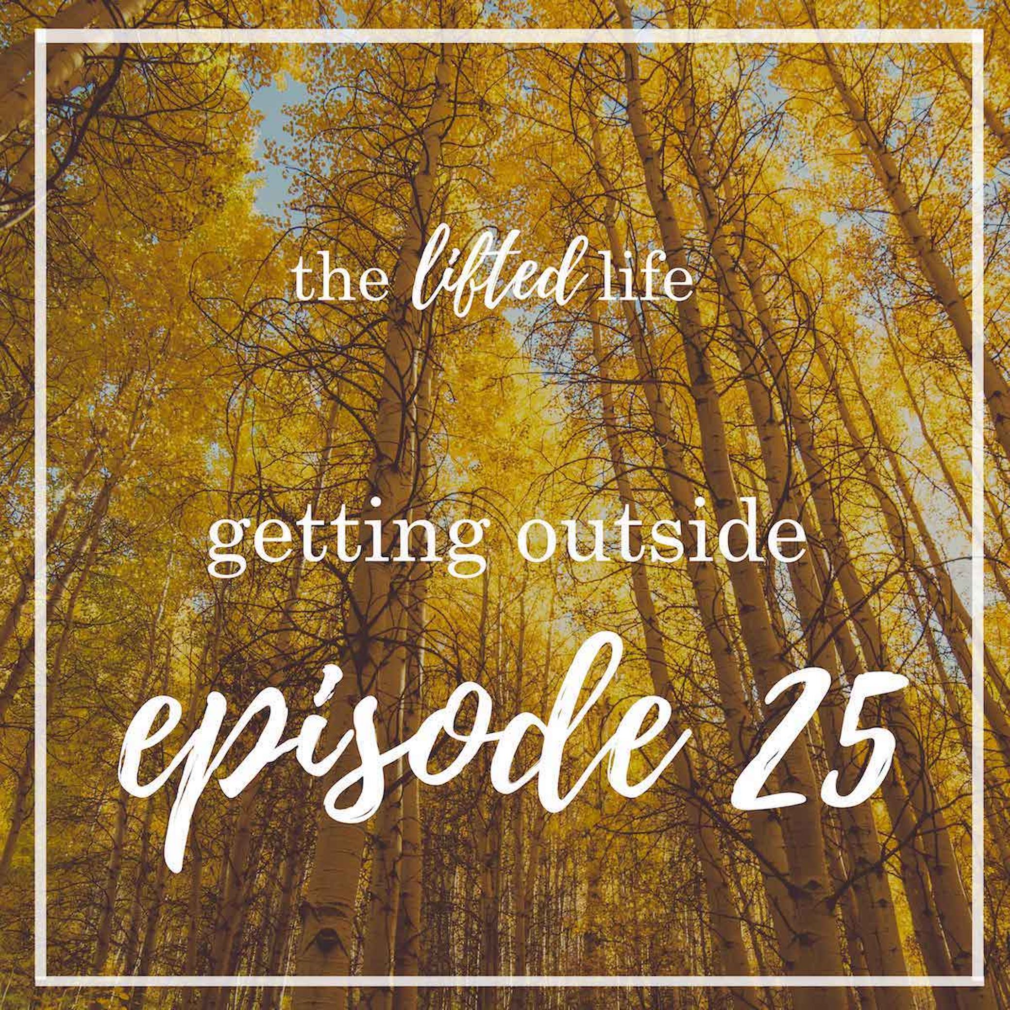 Ep #25: Getting Outside