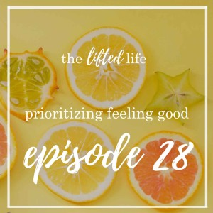 Ep #28: Prioritizing Feeling Good
