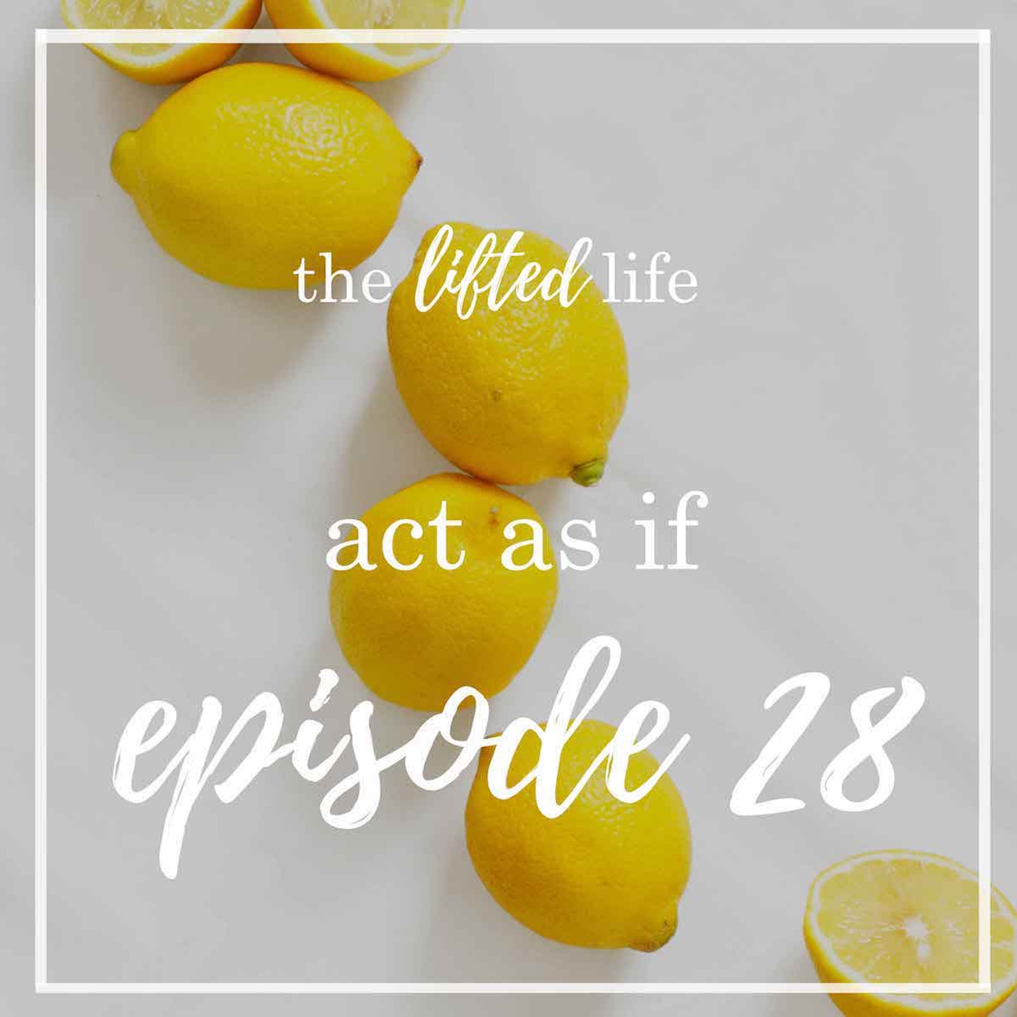 Ep #29: Act as If