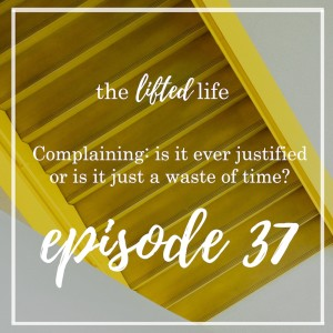 Ep #37: Complaining: Is it ever justified or is it just a waste of time?