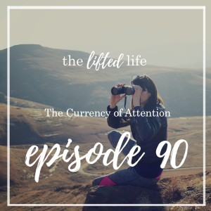 Ep #90: The Currency of Attention