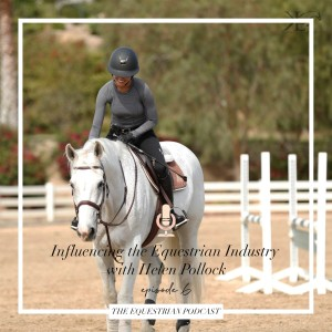 [EP 06] Influencing the Equestrian Industry with Helen Pollock