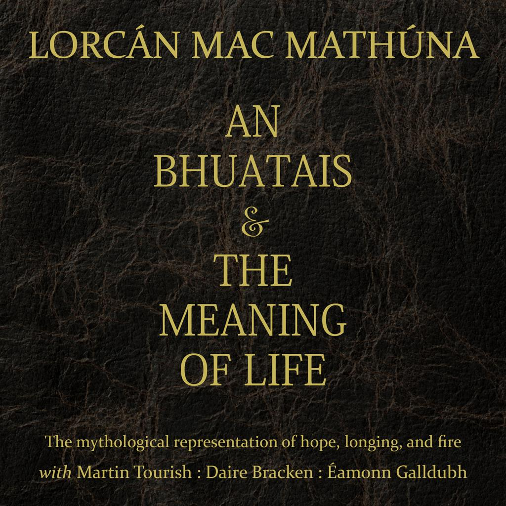An Bhuatais & the Meaning of Life - by Lorcán MacMathúna