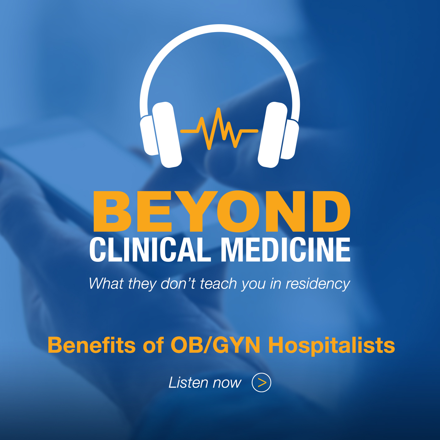 Beyond Clinical Medicine Episode 2: Benefits of OB/GYN Hospitalists