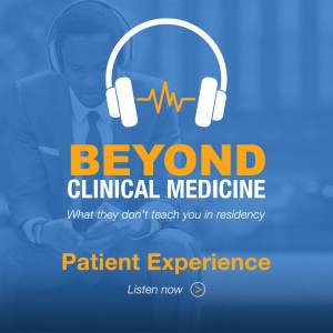 Beyond Clinical Medicine Episode 3: Patient Experience - Dr. Rohit Uppal
