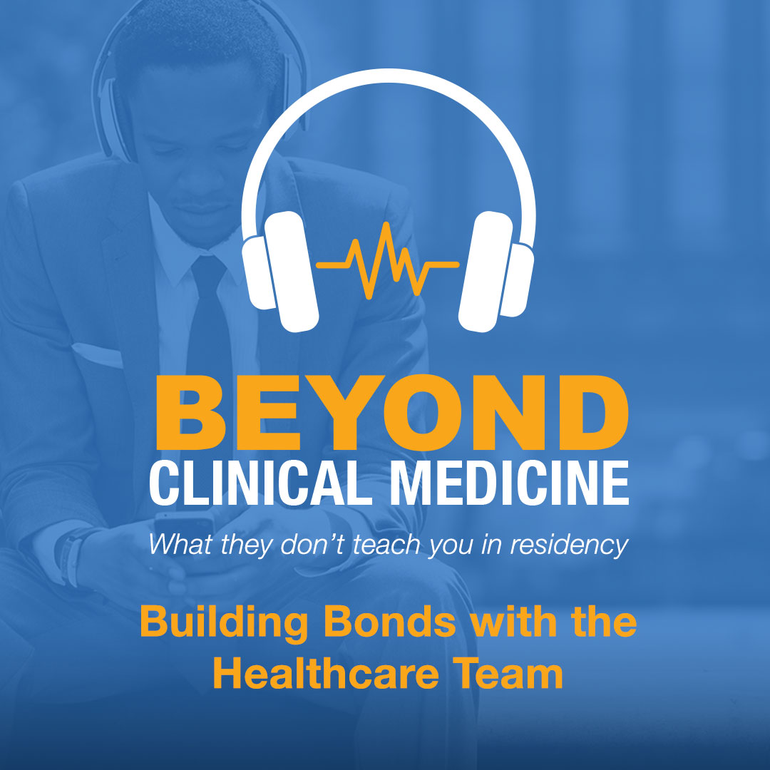 Beyond Clinical Medicine Episode 4: Building Bonds with Healthcare Team - Dr. Kissinger Goldman