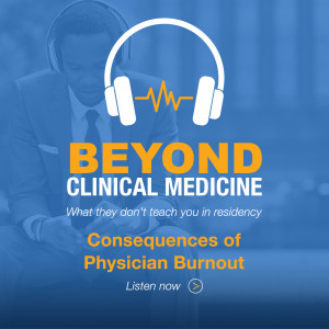 Beyond Clinical Medicine Episode 11: Consequences of Physician Burnout – Dr. Kip Wenger