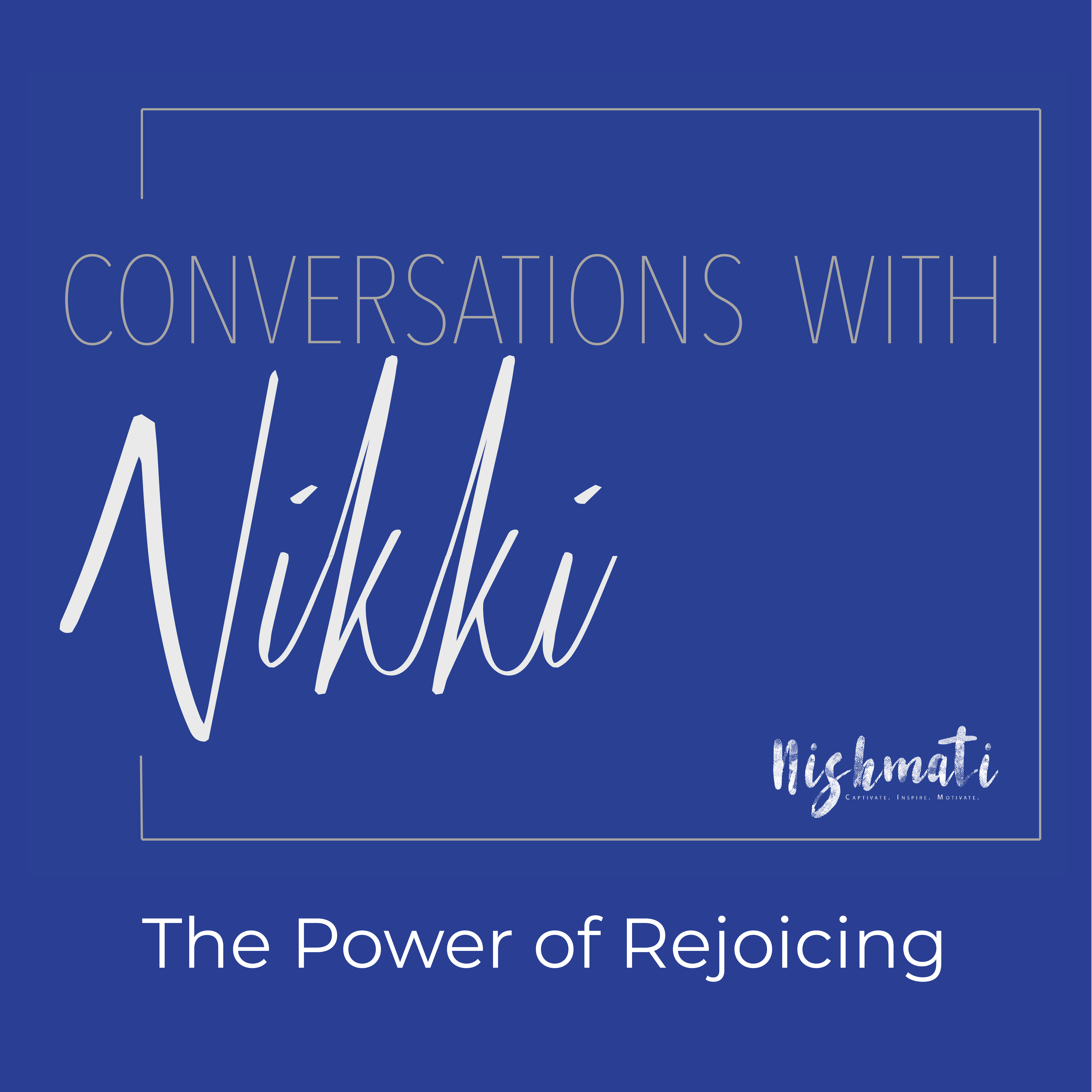 Conversations with Nikki: The Power of Rejoicing