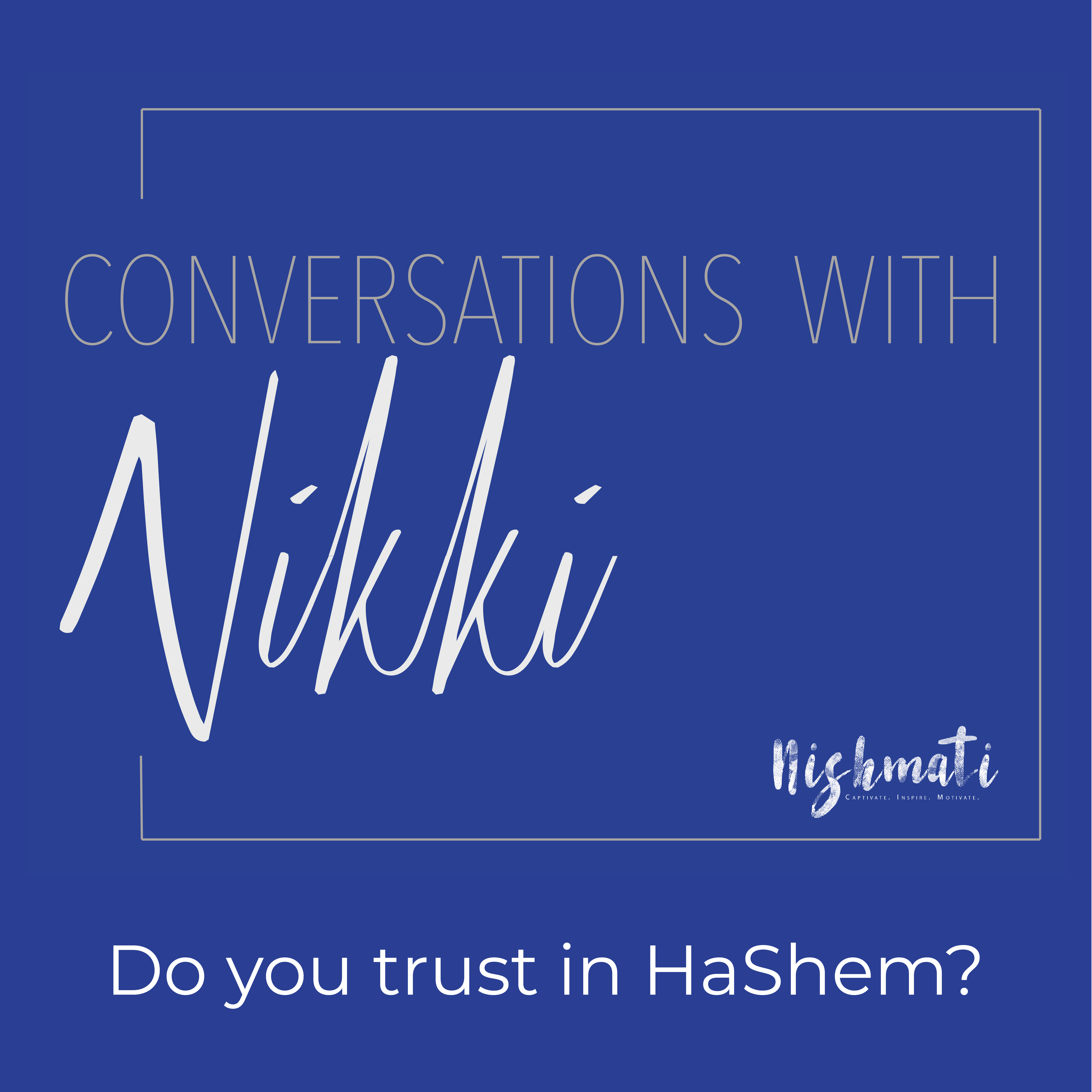 Conversations with Nikki: Do you trust in HaShem?