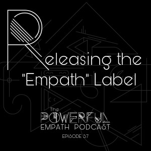 057 | Releasing The Empath Label