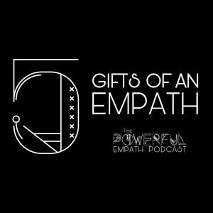 050 | 5 Gifts of an Empath