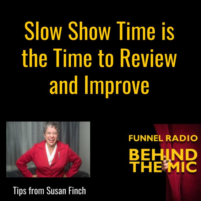 Slow Show Time is the Time to Review and Improve