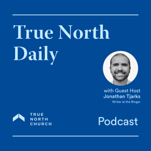 True North Daily (Episode 44): Covering the NBA with Jesus w/Jonathan Tjarks of the Ringer