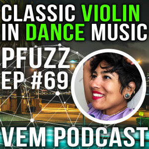 Voice of Electronic Music #69 - Classic Violin in Electronic Music - PFuzz (Violinist & Producer)