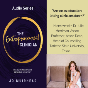 Interview 7: Are we as educators letting clinicians down? with Dr Julie Merriman, Assoc Professor, Assoc Dean, Head of Counselling Tarleton State University, Texas.