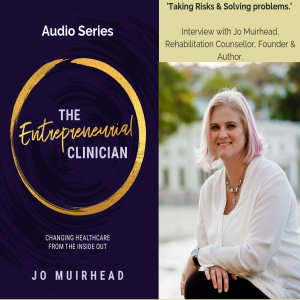 Interview 8: Taking Risks and Solving Problems with Jo Muirhead, Rehabilitation Counsellor, Founder & Coach, Interviewed by Nicola Moras.
