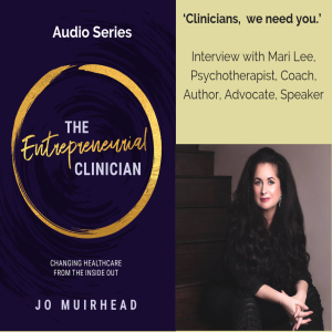 Interview 2: 'Clinicians we need you' with Mari Lee, Psychotherapist, Coach, Author, Advocate, Speaker