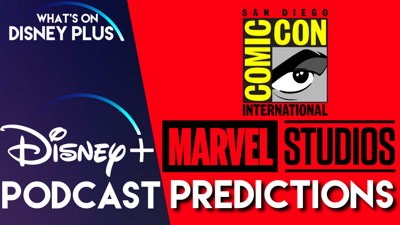 Our Marvel Studios SDCC Predictions | What's On Disney Plus Podcast