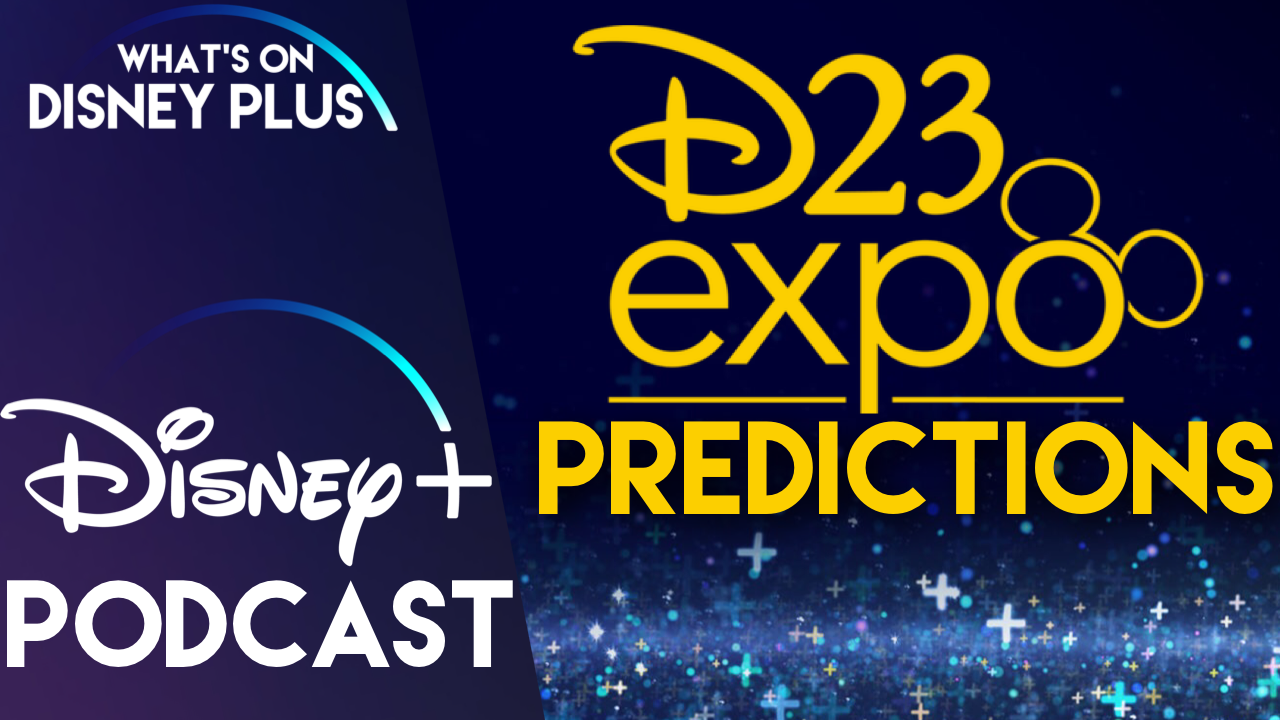 Our Disney+ D23 Expo Predictions | What's On Disney Plus Podcast