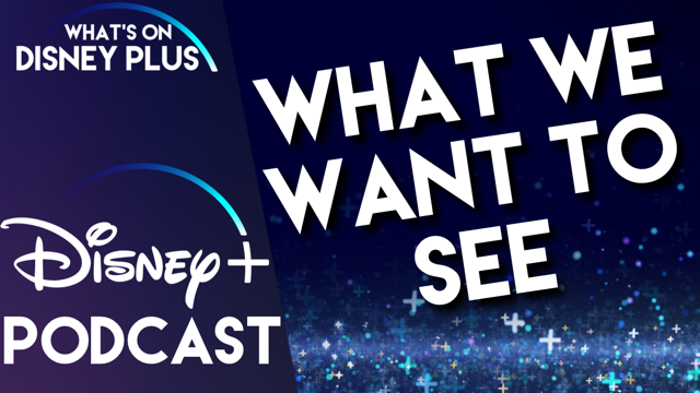 What Do We Want To See On Disney+ ?