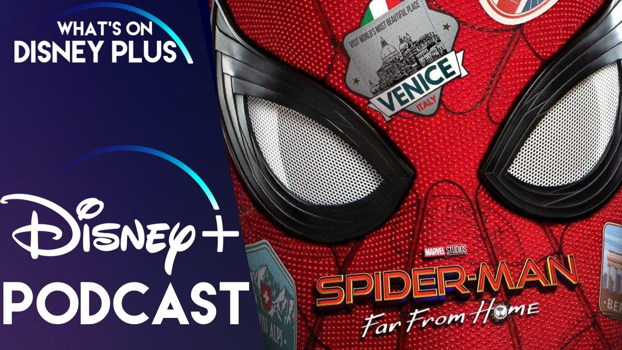 Why Spider-Man: Far From Home Might Not Be Coming To Disney+ ? | What's On Disney Plus Podcast