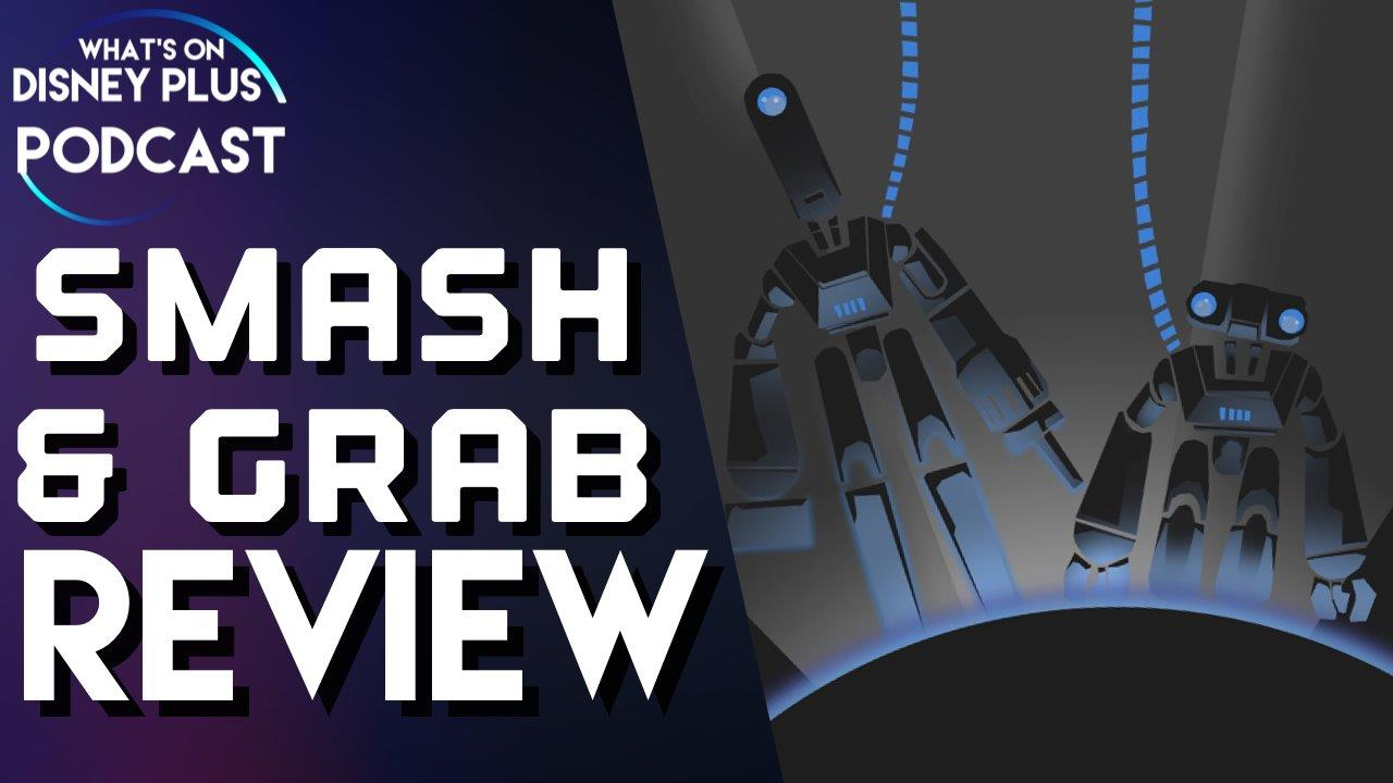 Smash & Grab Review | What's On Disney Plus Podcast #13