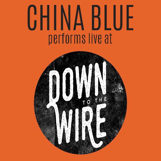 China Blue performs live at Down to the Wire