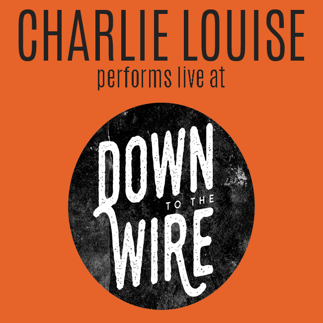 Charlie Louise performs live at Down to the Wire