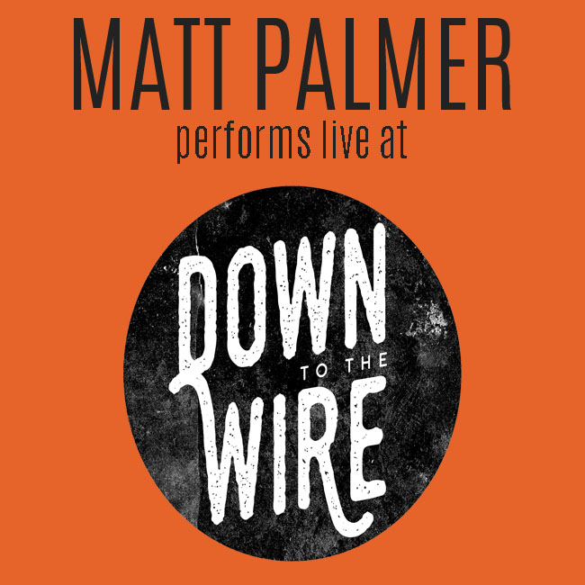 Matt Palmer performs live at Down to the Wire