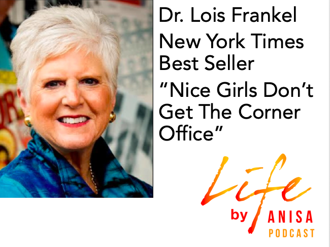 E8–Wisdom from Dr. Lois Frankel - Author of Nice Girls Don't Get The Corner Office